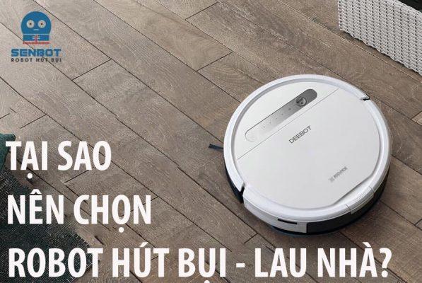 Tai Sao Nen Su Dung Robot Hut Bui Lau Nha 1